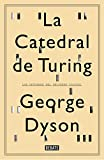 La catedral de Turing/ Turing s Cathedral: Los orígenes del universo digital/ The origins of the digital universe (Spanish Edition)