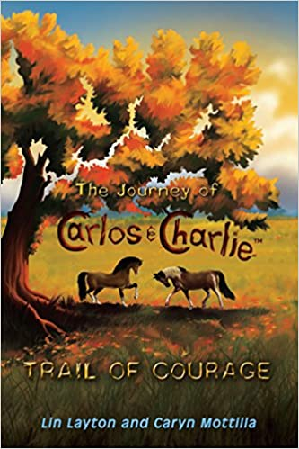 The Journey of Carlos and Charlie: Trail of Courage: Lin Layton, Caryn Mottilla, Mantas Mozeris: 9780990847106: Amazon.com: Books