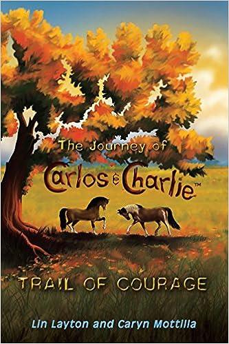 The Journey of Carlos and Charlie: Trail of Courage: Lin Layton, Caryn Mottilla, Mantas Mozeris: 9780990847106: Amazon.com: Books