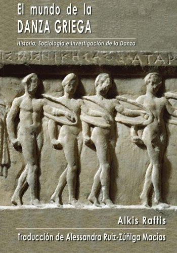 Descargar Libro El Mundo De La Danza Griega Alkis Raftis