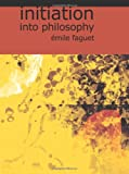 Initiation into Philosophy, Émile Faguet, 1426434820