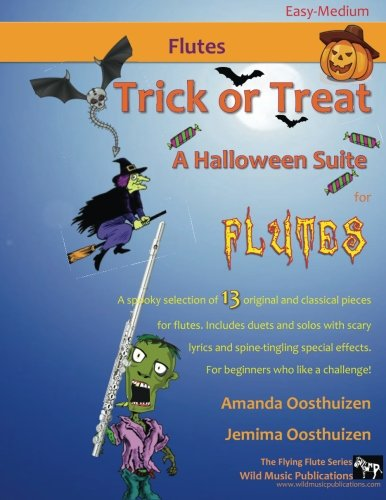 Trick or Treat -  A Halloween Suite for Flutes: A spooky selection of 13 original and classical pieces for flutes. Includes duets and solos with scary ... effects. For -