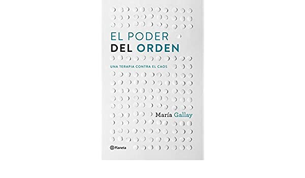 Amazon.com: El poder del orden: Una terapia contra el caos (Spanish Edition) eBook: María Gallay: Kindle Store