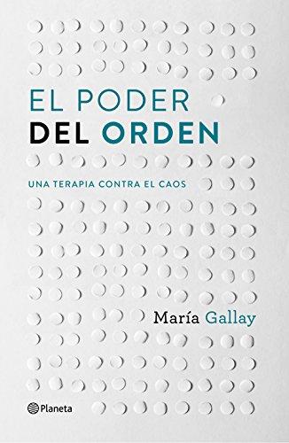 El poder del orden: Una terapia contra el caos (Spanish Edition) by [