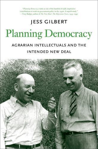 Planning Democracy: Agrarian Intellectuals and the Intended New Deal (Yale Agrarian Studies Series)