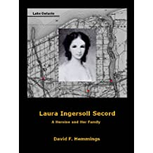 Laura Ingersoll Secord. A Heroine and her Family