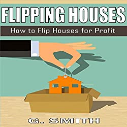 Flipping Houses: How to Flip Houses for Profit