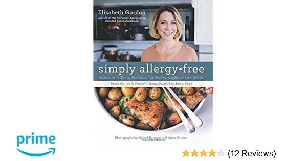 Simply allergy free quick and tasty recipes for every night of the simply allergy free quick and tasty recipes for every night of the week elizabeth gordon 0660813786180 amazon books forumfinder Image collections
