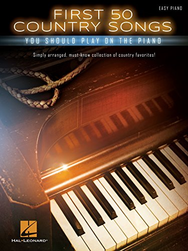 Country Music Piano Sheet Music - First 50 Country Songs You Should Play on the Piano