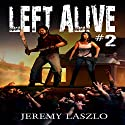 Left Alive #2: A Zombie Action and Adventure Novel Audiobook by Jeremy Laszlo Narrated by Michael Guthrie