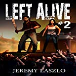 Left Alive #2: A Zombie Action and Adventure Novel | Jeremy Laszlo
