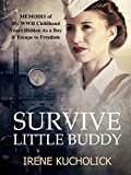 Survive Little Buddy (World War 2 Child to Young Adult Post WWII Survivor Story): Iron Curtain Memoirs Series Books 1, 2, and 3