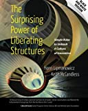 The Surprising Power of Liberating Structures: Simple Rules to Unleash A Culture of Innovation (Black and White Version) 1st edition by Lipmanowicz, Henri, McCandless, Keith (2014) Paperback