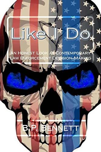 Like I Do: An Honest Look at Contemporary Law Enforcement Decision-Making