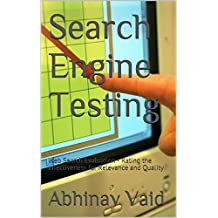 Search Engine Testing: Web Search Evaluation - Rating the effectiveness for Relevance and Quality