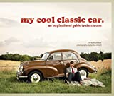 My Cool Classic Car: An Inspirational Guide to Classic Cars