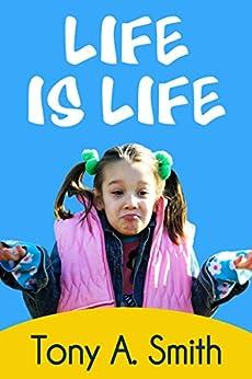 Life is Life by [Smith, Tony A.]