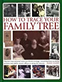 Book Cover for How To Trace Your Family Tree: Discover and Record Your Personal Roots and Heritage: Everything From Accessing Archives and Public Record Offices to Using the Internet