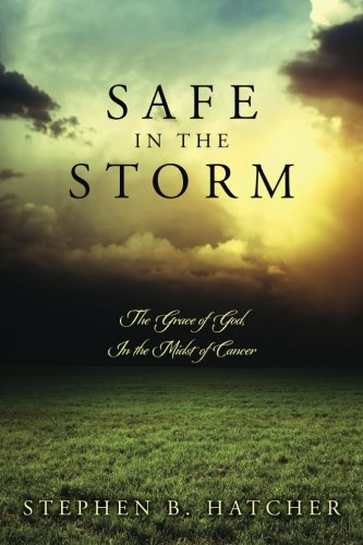 Safe In The Storm: The Grace of God, In the Midst of Cancer pdf