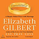 Committed: A Skeptic Makes Peace with Marriage Audiobook by Elizabeth Gilbert Narrated by Elizabeth Gilbert