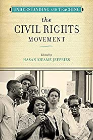 Understanding and Teaching the Civil Rights Movement (The Harvey Goldberg Series for Understanding and Teachin