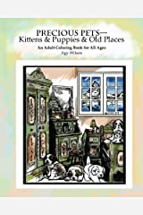 Precious Pets—Kittens & Puppies & Old Places: An Adult Coloring Book for All Ages