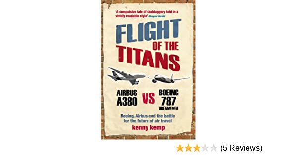 Flight of the titans boeing airbus and the battle for the future flight of the titans boeing airbus and the battle for the future of air travel kenny kemp ebook amazon fandeluxe Image collections