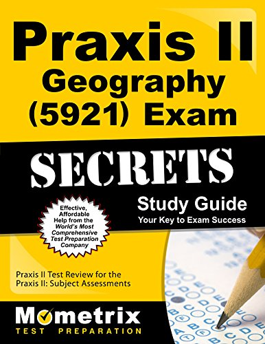 Praxis II Geography (5921) Exam Secrets Study Guide: Praxis II Test Review for the Praxis II: Subject Assessments