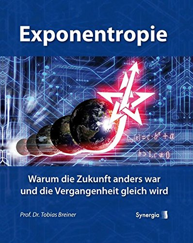Exponentropie: Warum die Zukunft anders war und die Vergangenheit gleich wird