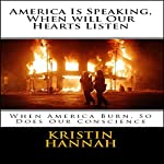 America Is Speaking, When Will Our Hearts Listen: When America Burn, So Does Our Conscience | Kristin Hannah