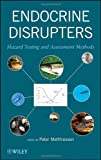 Endocrine Disrupter Risk Assessment : Testing and Prediction Methods, Matthiessen, Peter, 0470932090