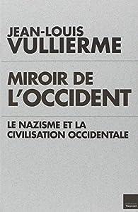 Miroir de l'occident, le nazisme et la civilisation occidentale par Jean-Louis Vullierme