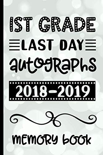1st Grade Last Day Autographs 2018 - 2019 Memory Book: Keepsake For Students and Teachers  - Blank Book To Sign and Write Special Messages & Words of ... & Teachers - Great For Last Day Celebrations