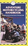 Adventure Motorcycling Handbook, 5th: Worldwide Motorcycling Route & Planning Guide