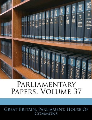 Parliamentary Papers, Volume 37 ebook