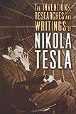 The Inventions, Researches and Writings of Nikola Tesla, Nikola Tesla, 1454910763