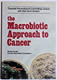 The Macrobiotic Approach to Cancer, East-West Foundation Staff and Michio Kushi, 0895292092