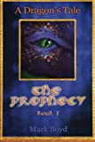 A Dragon's Tale - the Prophecy - Book 1, Mark Boyd, 1480064629