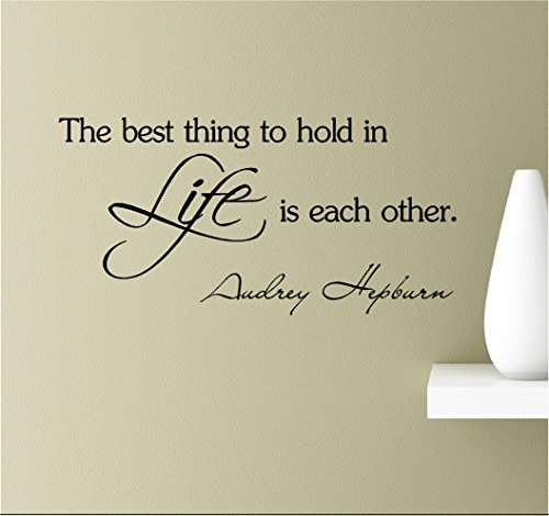The best thing to hold in life is each other. Audrey Hepburn Vinyl Wall Art Inspirational Quotes Decal Sticker