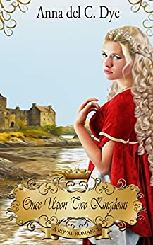 Once Upon Two Kingdoms (A Royal Romance) by [Dye, Anna del C.]