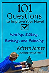 101 Questions to Improve Your Novel: for Writing, Editing, Revising, and Polishing