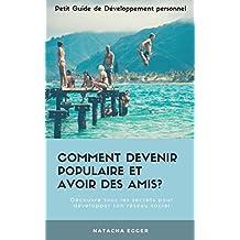 Petit Guide de Développement personnel - COMMENT DEVENIR POPULAIRE ET AVOIR PLEINS D'AMIS?: Découvre tous les secrets pour développer ton réseau social (French Edition)