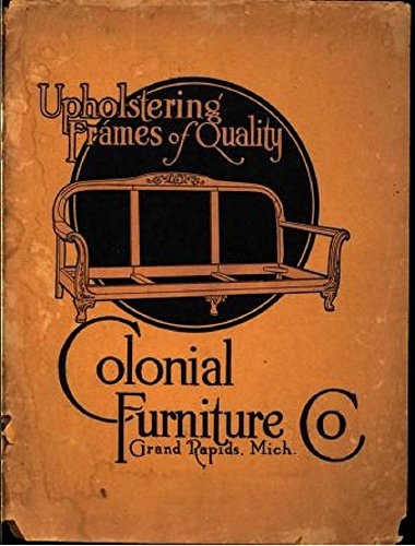 Upholstering Frames Of Quality (1937): Trade Catalog By [Colonial Furniture  Company]