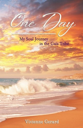 One Day: My Soul Journey in the Gaia Tribe