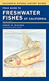 Field Guide to Freshwater Fishes of California (California Natural History Guides)