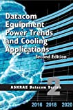 Datacom Equipment Power Trends and Cooling Applications, 2nd Edition, American Society of Heating Refrigerating and Air-Conditioning Engineers, 1936504286