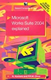 Microsoft Works Suite 2004 Explained 2004 by Kantaris, Noel, Oliver, P.R.M. (2004) Paperback