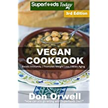 Vegan Cookbook: Over 85 Gluten Free Low Cholesterol Whole Foods Recipes full of Antioxidants and Phytochemicals