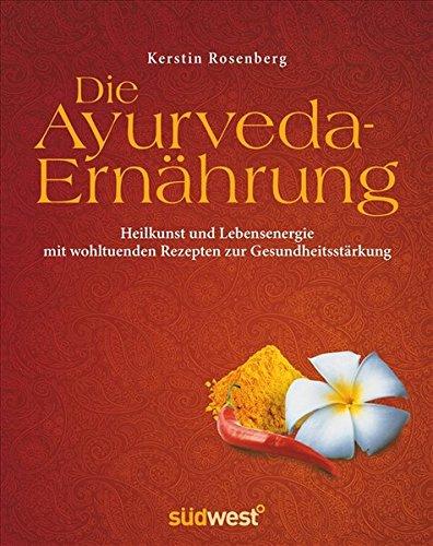 die-ayurveda-ernhrung-heilkunst-und-lebensenergie-mit-wohltuenden-rezepten-zur-gesundheitsstrkung