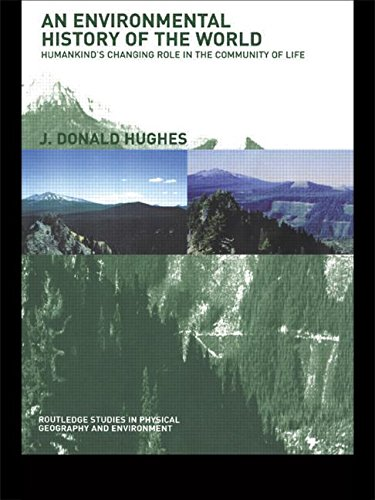 An Environmental History of the World: Humankind's Changing Role in the Community of Life (Routledge Studies in Physical